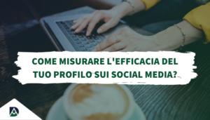 Misurare l'efficacia del tuo profilo sui social