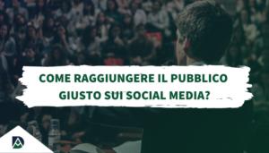 Come raggiungere il pubblico giusto sui social
